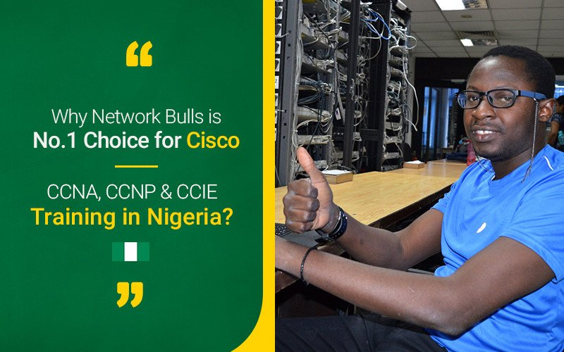 Why Network Bulls is No. 1 Choice for Cisco CCNA, CCNP & CCIE Training in Nigeria?