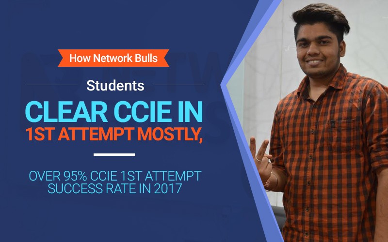 How Network Bulls Students Clear CCIE in 1st Attempt Mostly, Over 95% CCIE 1st attempt Success Rate in 2017