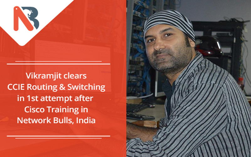 Vikramjit clears CCIE Routing & Switching in 1st attempt after Cisco Training in Network Bulls, India
