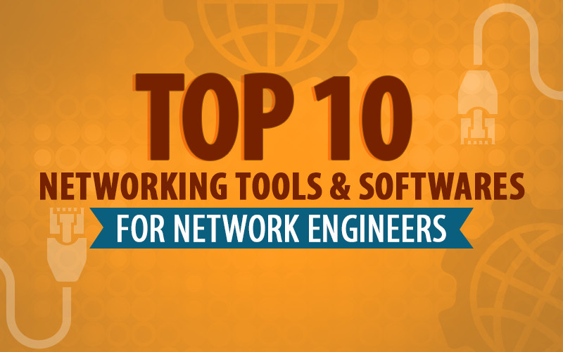 Top 10 Networking Tools and Softwares for Network Engineers