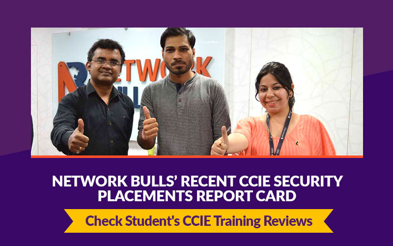 Network Bulls' Recent CCIE Security Placements Report Card  - Check Student's CCIE Security Training Reviews