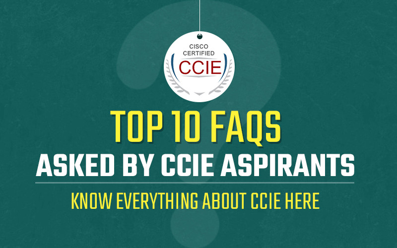 Top 10 FAQs asked by CCIE Aspirants | Know Everything about CCIE here