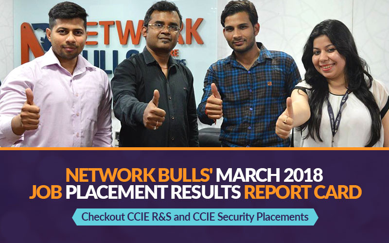 Network Bulls' March 2018 Job Placement Results Report Card - Checkout CCIE R&S and CCIE Security Placements