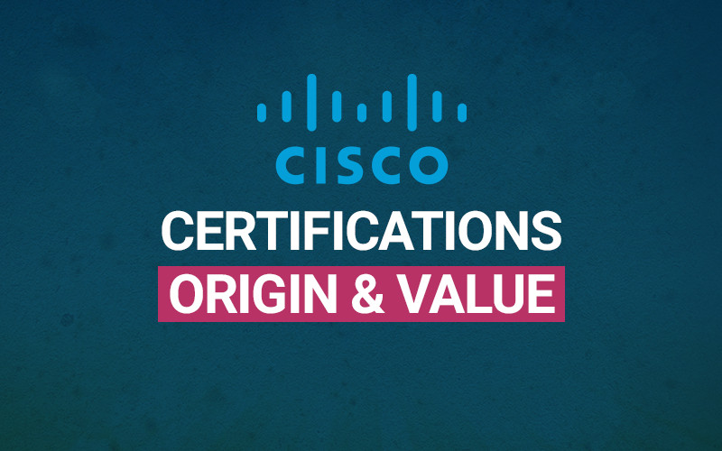 Cisco Certifications: Origin and Value