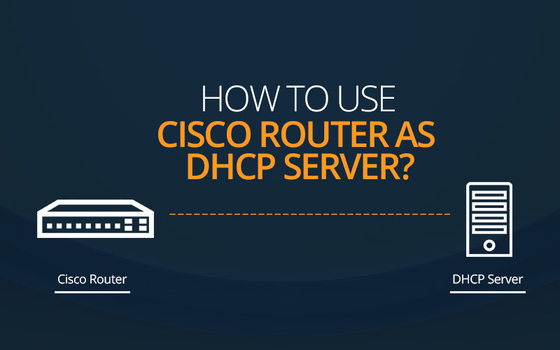 How to use Cisco Router as DHCP Server?