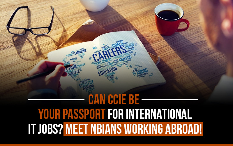 Can CCIE be your passport for International IT Jobs? Meet NBians working abroad!