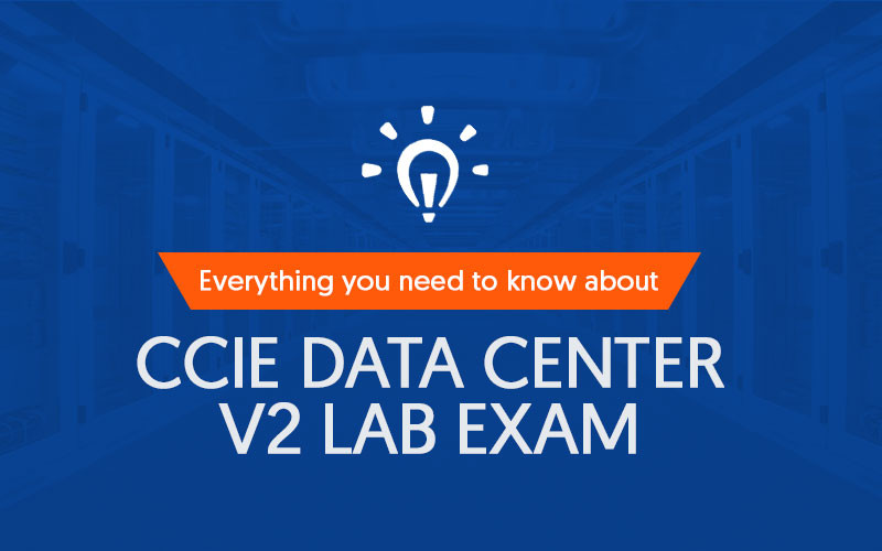 Everything you need to know about CCIE Data Center V2 Lab Exam