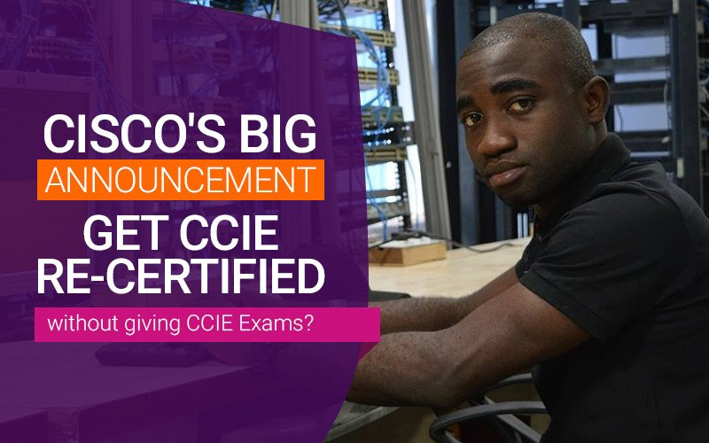 #News : Get CCIE Re-Certified without giving CCIE Written Exam, Thanks to Cisco's Continuing Education Program
