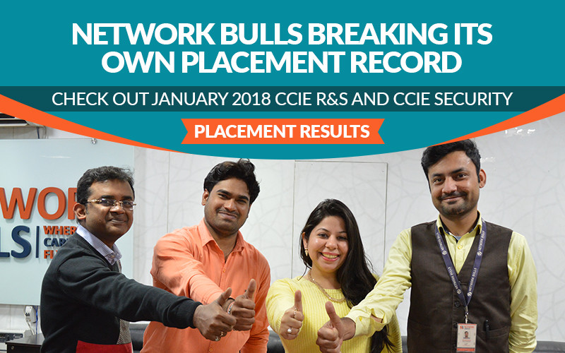 Network Bulls Breaking Its Own Placement Record - Check Out January 2018 CCIE R&S and CCIE Security Placement Results