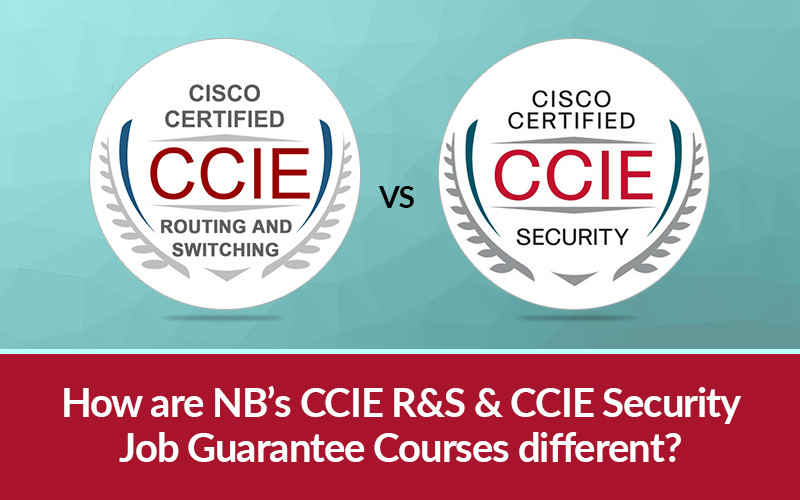 How are NB's CCIE R&S & CCIE Security Job Guarantee Courses different?