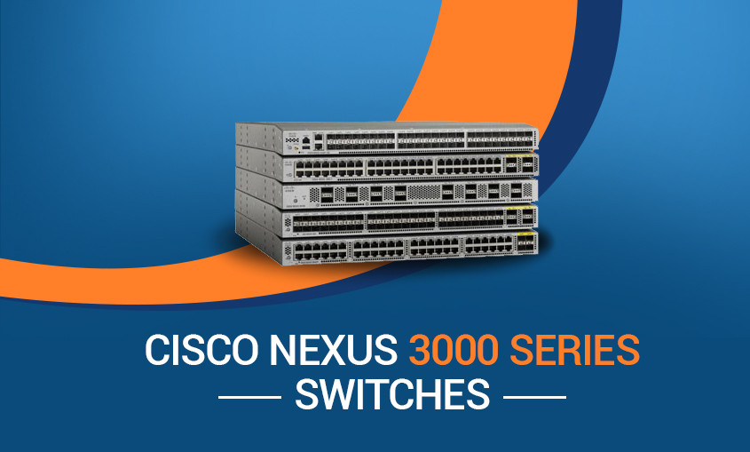 All you need to know about Cisco Nexus 3000 Series Switches #NB Tech A14
