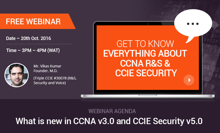 Free Webinar - Get to Know Everything about Latest Vesion of CCNA R&S and CCIE Security