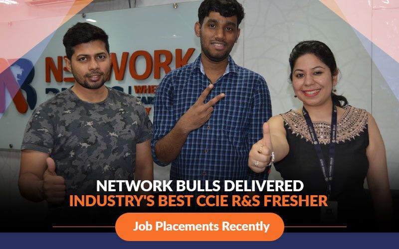Network Bulls delivered Industry's Best CCIE R&S Fresher Job Placements Recently
