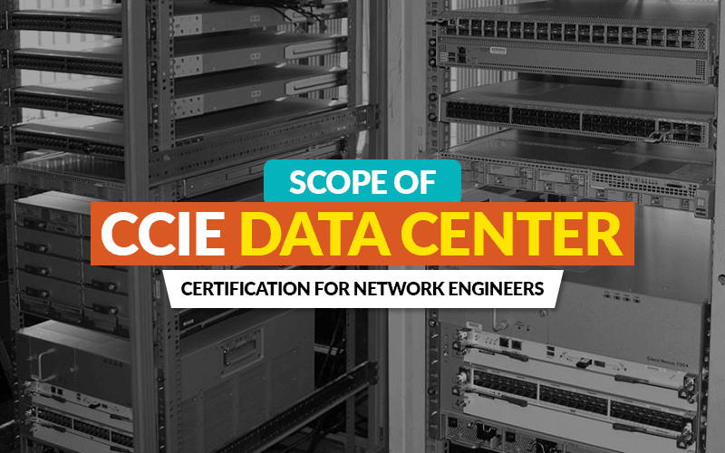 Scope of CCIE Data Center Certification for Network Engineers