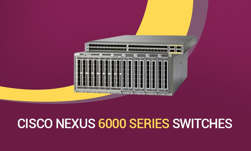 Exploring Cisco 6000 Series Nexus Switches – Benefits, Features, Models and More  #NB Tech A19