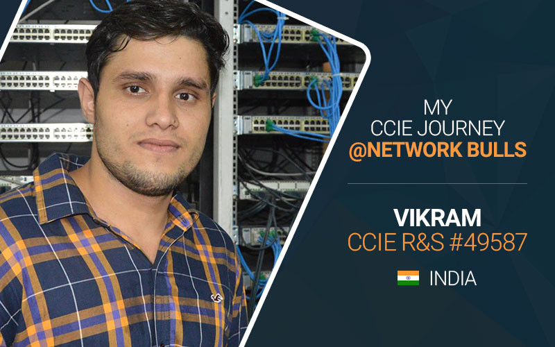 My CCIE Journey @ Network Bulls: Mr. Vikram Sisodia | CCIE R&S #49587