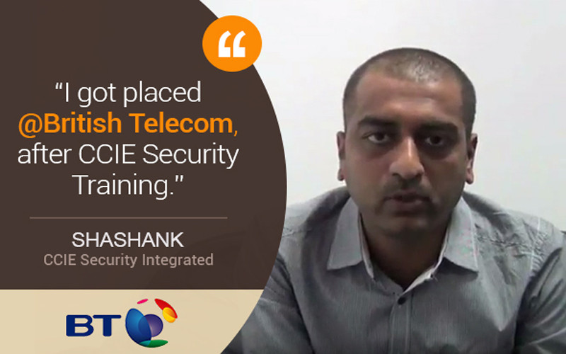 """I got placed @ British Telecom, after CCIE Security Training - Thanks NB"" Shashank from Hyderabad Shares his journey"
