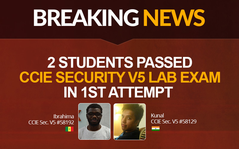 Breaking News – 2 Network Bulls Students passed CCIE Security V5 Lab Exam in the 1st Attempt