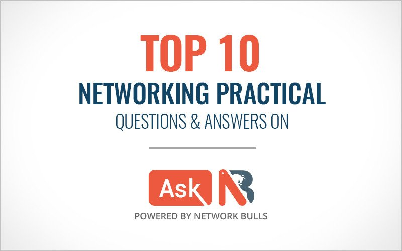 Top 10 Networking Practical Questions & Answers on Ask NB - NetworkBulls