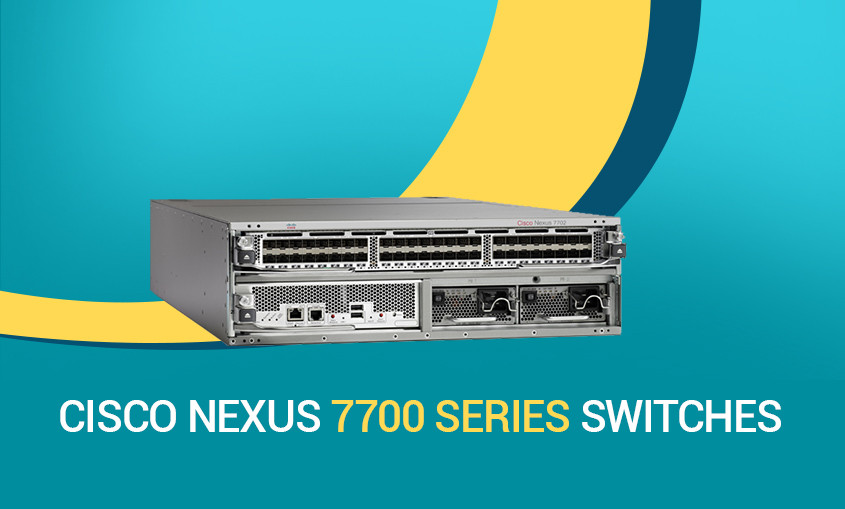 Explore Cisco Nexus 7700 Series Switches, latest extension to Cisco 7000 Series switches | NBTech A21