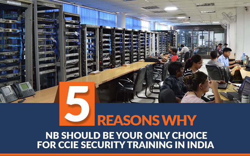 5 Reasons why NB should be your only choice for CCIE Security Training in India