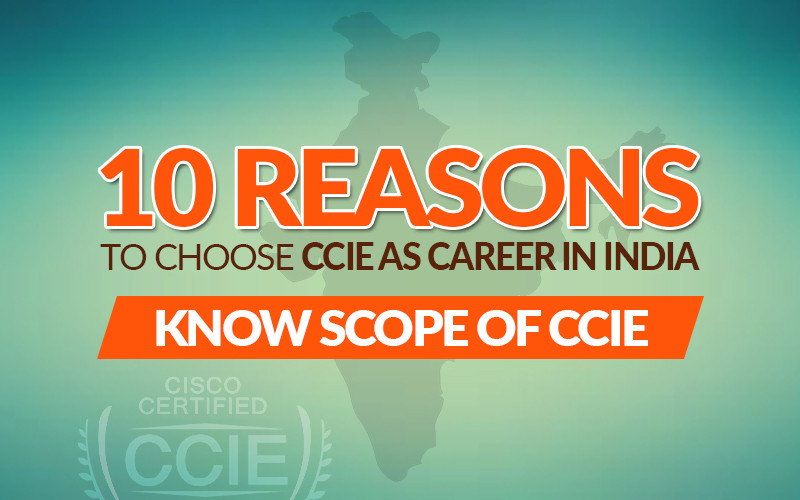 10 Reasons to Choose CCIE as Career in India | Know Scope of CCIE