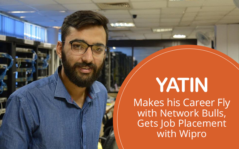 Yatin Makes his Career Fly with Network Bulls, Gets Job Placement with Wipro