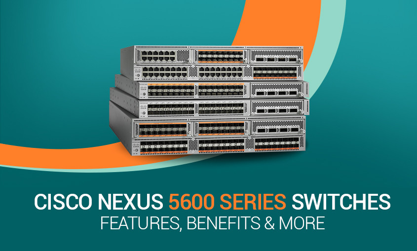 Get to know about Cisco Nexus 5600 Switches Features, Benefits & More #NB Tech A16