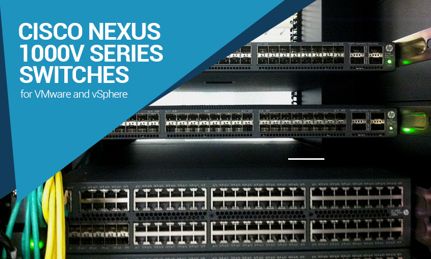 Everything you need to know about Cisco Nexus 1000V switches for VMware and vSphere #NB Tech A12