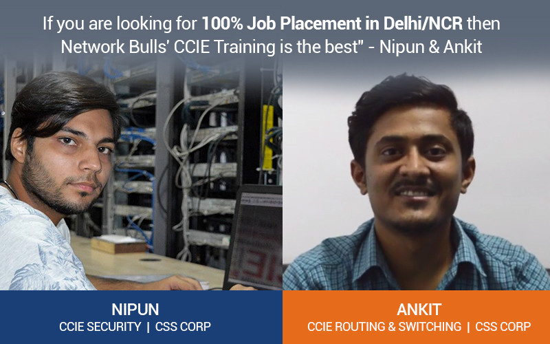 """""""If you are looking for 100% Job Placement in Delhi/NCR then Network Bulls' CCIE Training is the best"""" - Nipun & Ankit"""