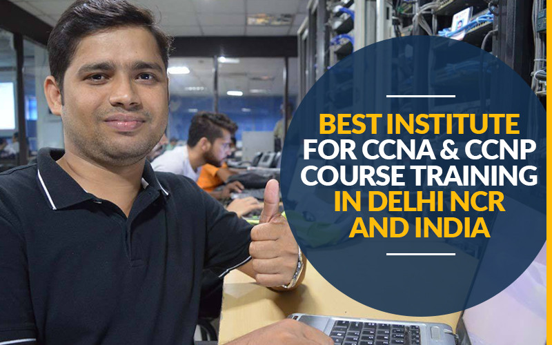 Best Institute for CCNA and CCNP Course Training in Delhi NCR and India
