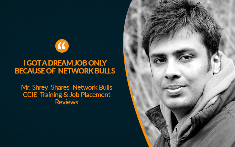 """I got a dream Job Only because Of Network Bulls""- Mr. Shrey Shares Network Bulls CCIE Training & Job Placement Reviews"