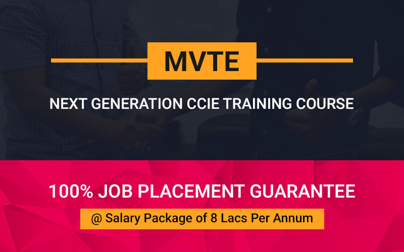MVTE - Next Generation CCIE Training Course with 100% Job placement Guarantee at salary package of 8 Lacs per annum