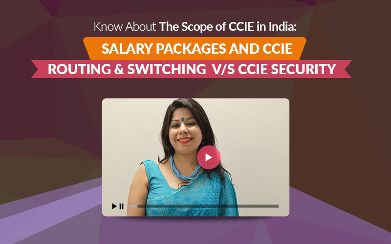Know About The Scope of CCIE in India: Salary Packages and CCIE Routing & Switching V/s CCIE Security