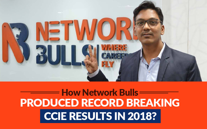 How Network Bulls Produced Record Breaking CCIE Results in 2018?