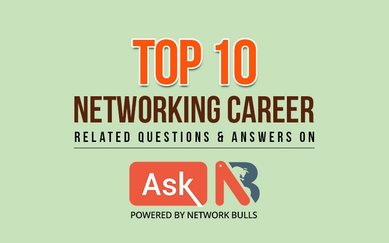 Top 10 Networking Career Related Questions & Answers on Ask NB