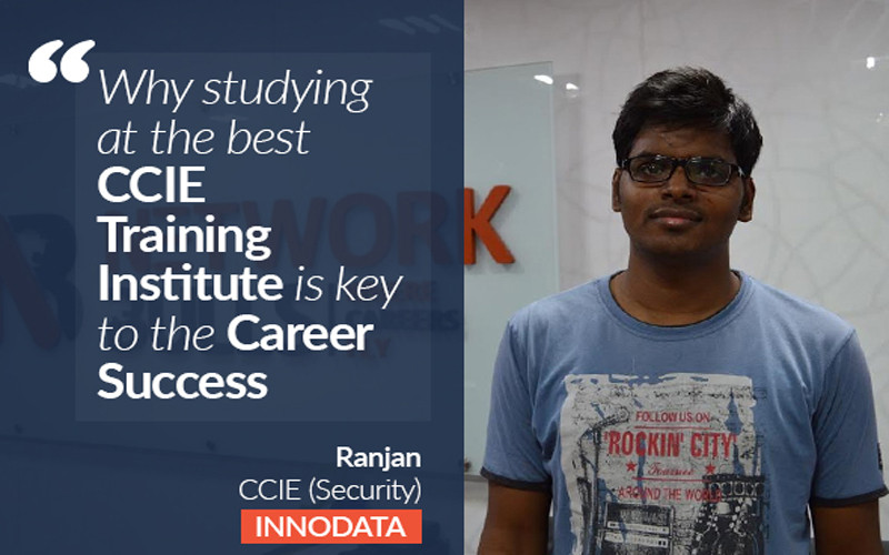 Why studying at the best CCIE Training Institute is key to the Career Success - Ranjan Explains!