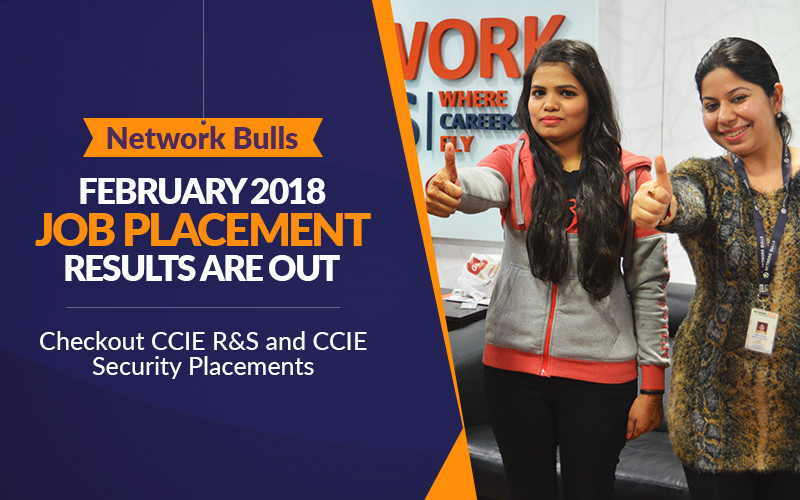 Network Bulls February 2018 Job Placement Results are Out - Checkout CCIE R&S and CCIE Security Placements