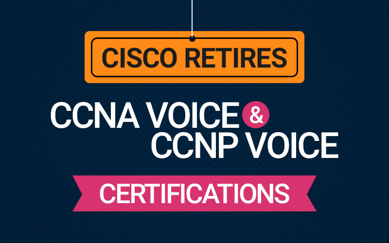 Cisco retires CCNA Voice and CCNP Voice Certifications