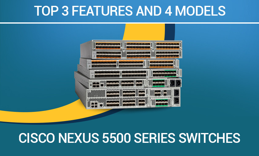 Top 3 Features and 4 models of Cisco Nexus 5500 Series Switches #NB Tech A17