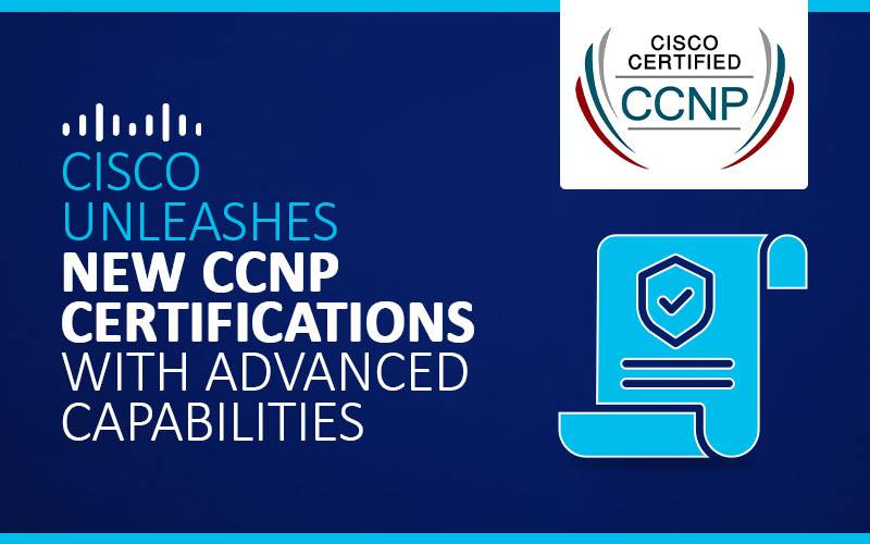 Cisco Unleashes new CCNP Certifications with advanced capabilities