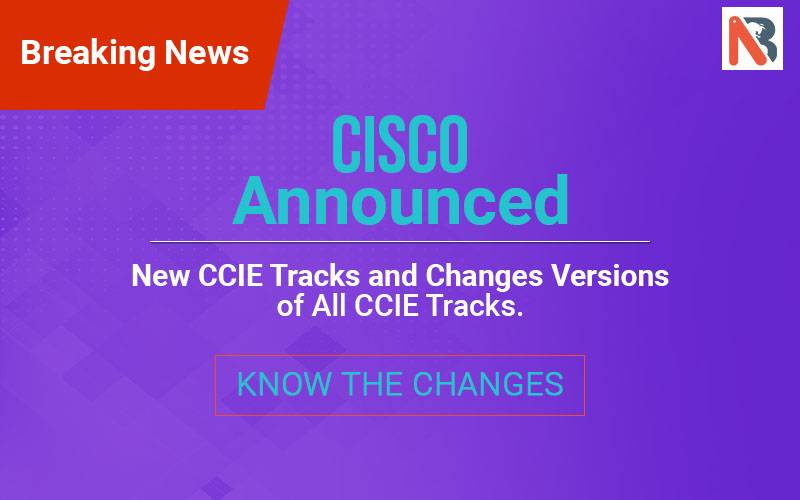 New CCIE Tracks and Versions | CCIE Enterprise Infrastructure | CCIE Security V6.0 and more