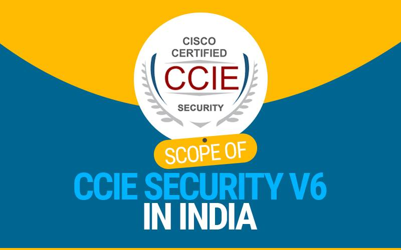 Scope of CCIE Security V6 in India