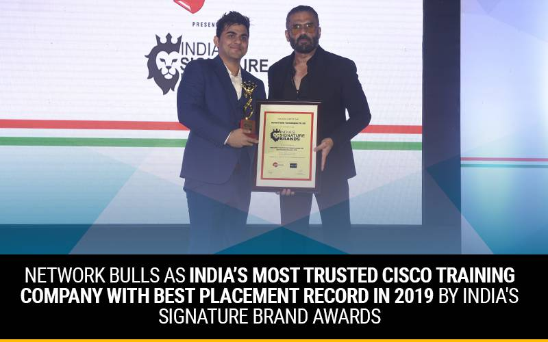 Network Bulls as India's Most trusted Cisco Training Company with Best Placement Record in 2019 by India's Signature Brand Awards