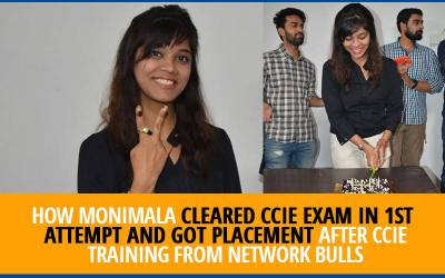 How Monimala cleared CCIE exam in 1st attempt and got placement after CCIE Training from Network Bulls